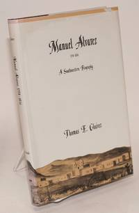 Manuel Alvarez 1794 - 1856; a southwestern biography by  Thomas E Chávez - First Edition - 1990 - from Bolerium Books Inc., ABAA/ILAB (SKU: 159015)