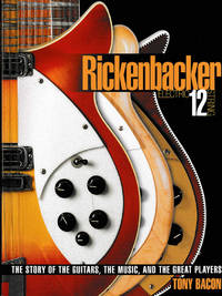 Rickenbacker Electric 12 String. The Story Of The Guitars, The Music, And The Great Players
