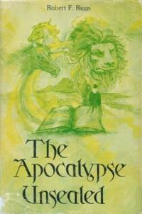 Apocalypse Unsealed - Based in part upon the Writings of The Bab, Baha'u'llah, Abdu'l-Baha, and Shoghi Effendi by  Robert F Riggs - Hardcover - from Black Sheep Books and Biblio.com
