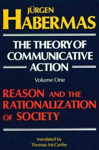 The Theory of Communicative Action: Volume 1 Vol. 1 : Reason and the Rationalization of Society