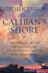 Caliban's Shore : The Wreck of the Grosvenor and the Strange Fate of Her Survivors