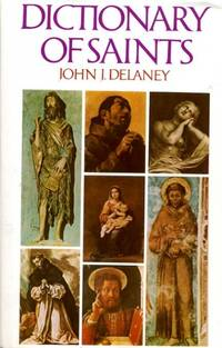DICTIONARY OF SAINTS by  John J Delaney - Hardcover - 1980 - from Pendleburys - the bookshop in the hills (SKU: 138668)