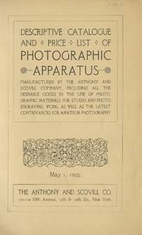 DESCRIPTIVE CATALOGUE AND PRICE LIST OF THE PHOTOGRAPHIC APPARATUS, MANUFACTURED BY ANTHONY AND SCOVILL COMPANY, INCLUDING ALL THE DESIRABLE GOODS IN THE LINE OF PHOTOGRAPHIC MATERIALS FOR STUDIO AND PHOTO ENGRAVING WORK, AS WELL AS THE LATEST CONTRIVANCES FOR AMATEUR PHOTOGRAPHY