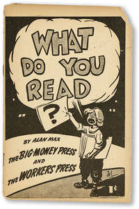What Do You Read? [...] The Big-Money Press and the Workers Press [cover title]