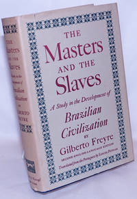 image of The Masters and the Slaves (casa-grande_senzala): a study in the development of Brazilian civilization. Second English-language edition, revised
