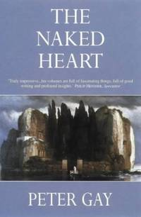 The Bourgeois Experience: Victoria to Freud, Vol. 4: The Naked Heart: Naked Heart v. 4