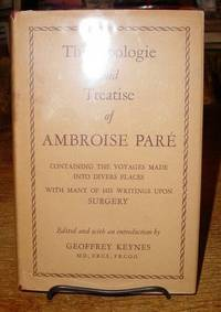 The Apologie and Treatise of Ambroise Pare   Containing the Voyages Made  Into Diver Places with Many of His Writings upon Surgery