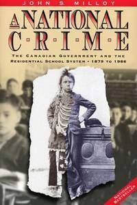 A National Crime : The Canadian Government and the Residential School System