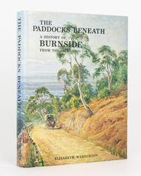 The Paddocks Beneath. A History of Burnside from the Beginning