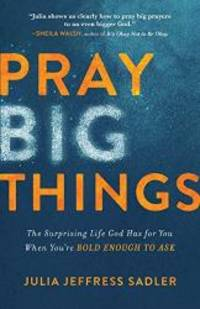 Pray Big Things: The Surprising Life God Has for You When You're Bold Enough to Ask by Julia Jeffress Sadler LPC - 2019-09-03 - from Books Express and Biblio.com