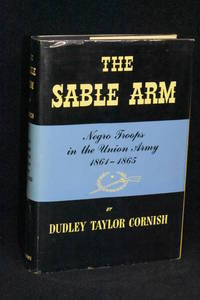image of The Sable Arm; Negro Troops in the Union Army 1861-1865