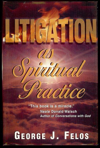 2002. FELOS, George J. LITIGATION AS SPIRITUAL PRACTICE. : Blue Dolphin, . 8vo., boards in dust jack...