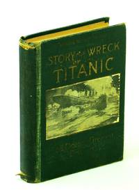 STORY OF THE WRECK OF THE TITANIC 1ST ED HC EVERETT