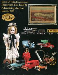 James D. Julia, Inc. Presents: Important Toy, Doll & Advertising Auction at our Fairfield, Maine facility by  Inc James D. Julia - Paperback - 2009 - from Blue Jacket Books (SKU: 340595)