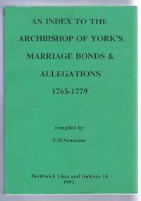 An Index to the Archbishop of York's Marriage Bonds and Allegations 1765-1779. Borthwick Lists and Indexes 10, 1993