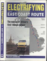 Electrifying the East Coast Route: Making of Britain's First 140m.p.h. Railway