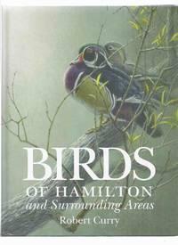 image of Birds of Hamilton and Surrounding Areas, Including All or Parts of Brant, Halton, Haldimand, Niagara, Norfolk, Peel, Waterloo and Wellington: Hamilton Naturalists Club (a SIGNED copy) (Ontario / county )