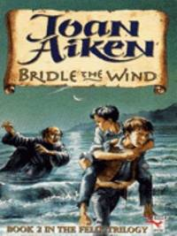 Bridle the Wind - Book 2 in the Felix Trilogy