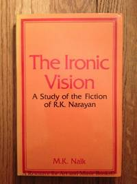 The ironic vision: A study of the fiction of R.K. Narayan