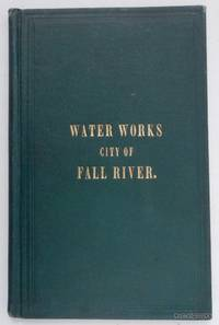 Report of the Watuppa Water Board, to the City Council ... January 1st, 1875 ... [Fall River Water Works]