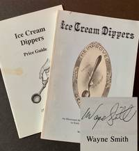 Ice Cream Dippers: An Illustrated History and Collector's Guide to WEarly Ice Cream Dippers