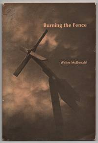 Burning the Fence by  Walter MCDONALD - Paperback - First Edition - 1981 - from Between the Covers- Rare Books, Inc. ABAA (SKU: 436477)