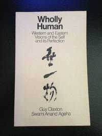 image of Wholly Human: Western and Eastern Visions of the Self and Its Perfection