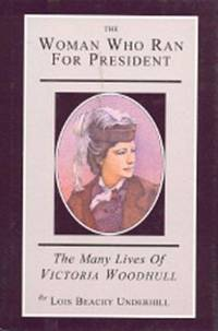 The Woman Who Ran for President : The Many Lives of Victoria Woodhull