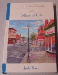 Slices of Life (Tales From Grace Chapel Inn) by  Judy Baer - Hardcover - Book Club Edition - 2004 - from Books of Paradise (SKU: R7151)