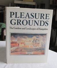 Pleasure Grounds: The Gardens and Landscapes of Hampshire