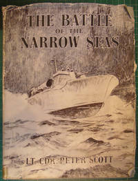The Battle of the Narrow Seas - A History of the Light Coastal Forces in the Channel and North Sea, 1939-1945
