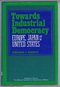 Towards Industrial Democracy, Europe, Japan and the United States