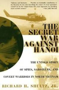 image of The Secret War Against Hanoi: The Untold Story of Spies, Saboteurs, and Covert Warriors in North Vietnam