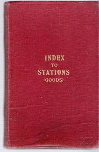 Index to Goods Stations in England and Wales, with particulars of Railways, Counties and Areas...