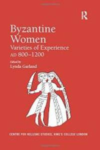 Byzantine Women: Varieties of Experience 800-1200 (Publications of the Centre for Hellenic Studies, King's College London) by Routledge - Hardcover - 2006-09-28 - from Books Express and Biblio.com