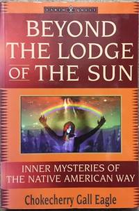 Beyond the Lodge of the Sun: Inner Mysteries of the Native American Way by Chokecherry Gall Eagle - Paperback - from Dial a Book and Biblio.co.uk
