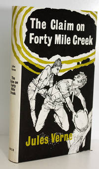 The Claim on Forty Mile Creek by Jules Verne - First Edition  - 1962 - from Lasting Words Ltd (SKU: 006718)
