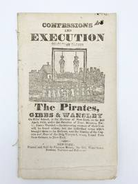 Confessions and Execution of the Pirates Gibbs & Wansley on Eliis' Island, in the Harbour of New-York ... an Interesting Account of their Lives will be found within