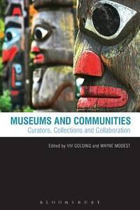Museums and Communities : Curators, Collections and Collaboration
