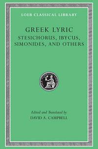 Greek Lyric: v. 3: Stesichorus, Ibycus, Simonides and Others