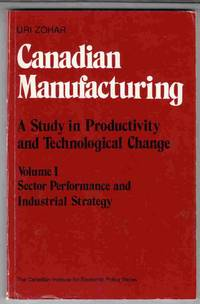 Canadian Manufacturing A Study in Productivity and Technological Change:  Volume I Sector Performance and Industrial Strategy by  Uri Zohar - Paperback - 1982 - from Riverwash Books and Biblio.com