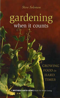 Gardening When It Counts: Growing Food in Hard Times by Steve Solomon - Paperback - from The Saint Bookstore (SKU: A9780865715530)