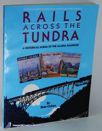 Rails Across the Tundra: A Historical Album of the Alaska Railroad by  Stan COHEN - Paperback - 1988 - from Bluebird Books and Biblio.com