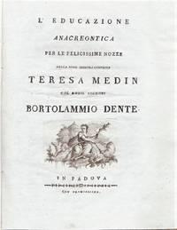 L'educazione: Anacreontica per le felicissime nozze della nobil signora Contessa Teresa Medin col nobil signore Bortolammio Dente.