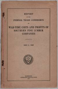 Report of the Federal Trade Commission on War-Time Costs and Profits of Southern Pine Lumber Companies. May 1, 1922