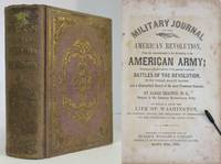 MILITARY JOURNAL OF THE AMERICAN REVOLUTION FROM THE COMMENCEMENT TO THE  DISBANDING OF THE AMERICAN ARMY TO WHICH IS ADDED THE LIFE OF WASHINGTON
