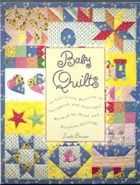 Baby Quilts. 30 Full-Color Patterns in Patchwork and Applique, Worked by Hand and Machine Quilting