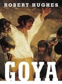 Goya by Robert Hughes - 2006-05-08