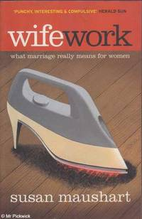 Wifework: What Marriage Really Means for Women by Susan Maushart - Paperback - Edition Unstated - 2002 - from Mr Pickwick's Fine Old Books (SKU: RB12374)