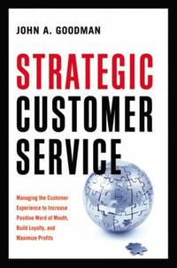 Strategic Customer Service : Managing the Customer Experience to Increase Positive Word of Mouth,...